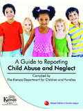 A Guide to Reporting Child Abuse and Neglect - dcf.ks.gov